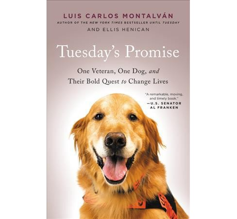 Tuesday's Promise : One Veteran, One Dog, and Their Bold Quest to Change Lives -  Reprint (Paperback) - image 1 of 1