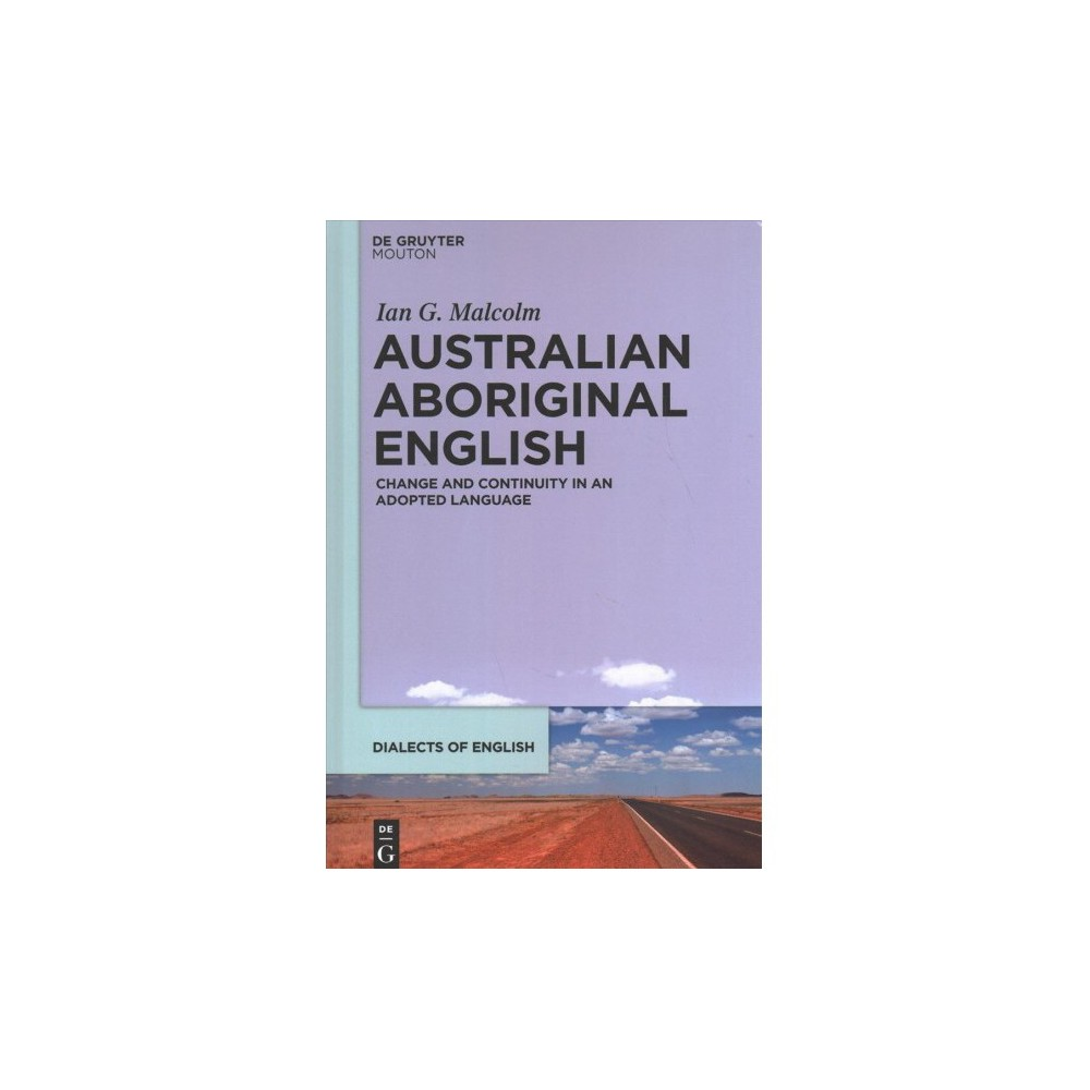 Australian Aboriginal English : Change and Continuity in an Adopted Language - (Hardcover)