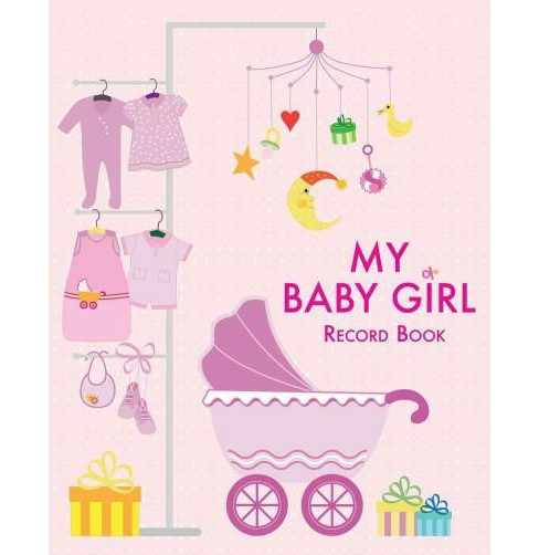 My Baby Girl Record Book : Record Book (Hardcover) - image 1 of 1