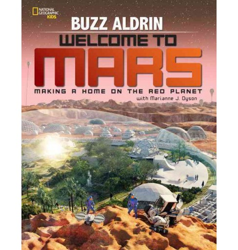 Welcome to Mars : Making a Home on the Red Planet (Library) (Buzz Aldrin & Marianne J. Dyson) - image 1 of 1