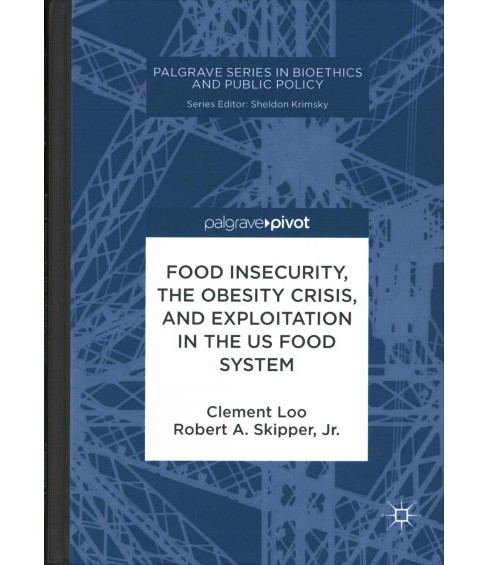 Food Insecurity, the Obesity Crisis, and Exploitation in the US Food System (Hardcover) (Clement Loo & - image 1 of 1