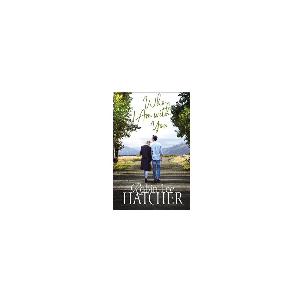 Who I Am With You - (Legacy of Faith) by Robin Lee Hatcher (Paperback)