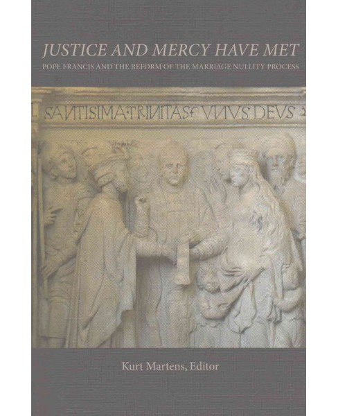 Justice and Mercy Have Met : Pope Francis and the Reform of the Marriage Nullity Process (Paperback) - image 1 of 1