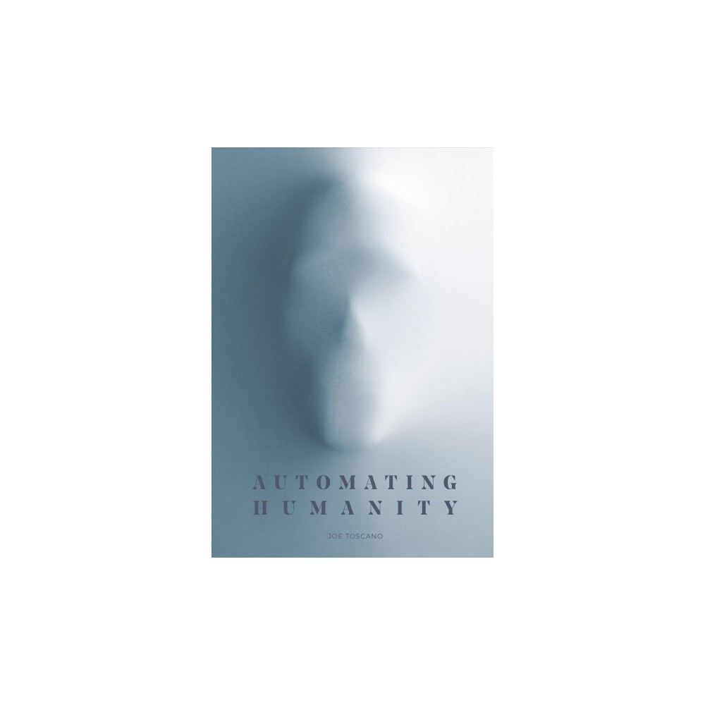 Automating Humanity - by Joe Toscano (Hardcover)