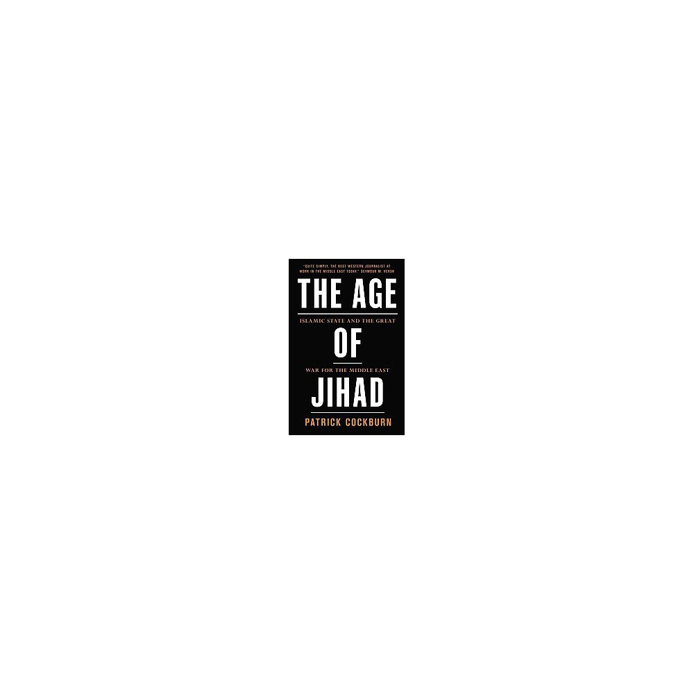 Age of Jihad : Islamic State and the Great War for the Middle East (Hardcover) (Patrick Cockburn)