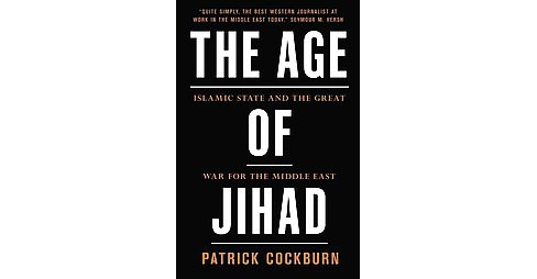 Age of Jihad : Islamic State and the Great War for the Middle East (Hardcover) (Patrick Cockburn) - image 1 of 1