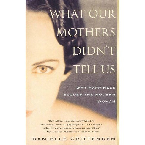 What Our Mothers Didn't Tell Us - by  Danielle Crittenden (Paperback) - image 1 of 1
