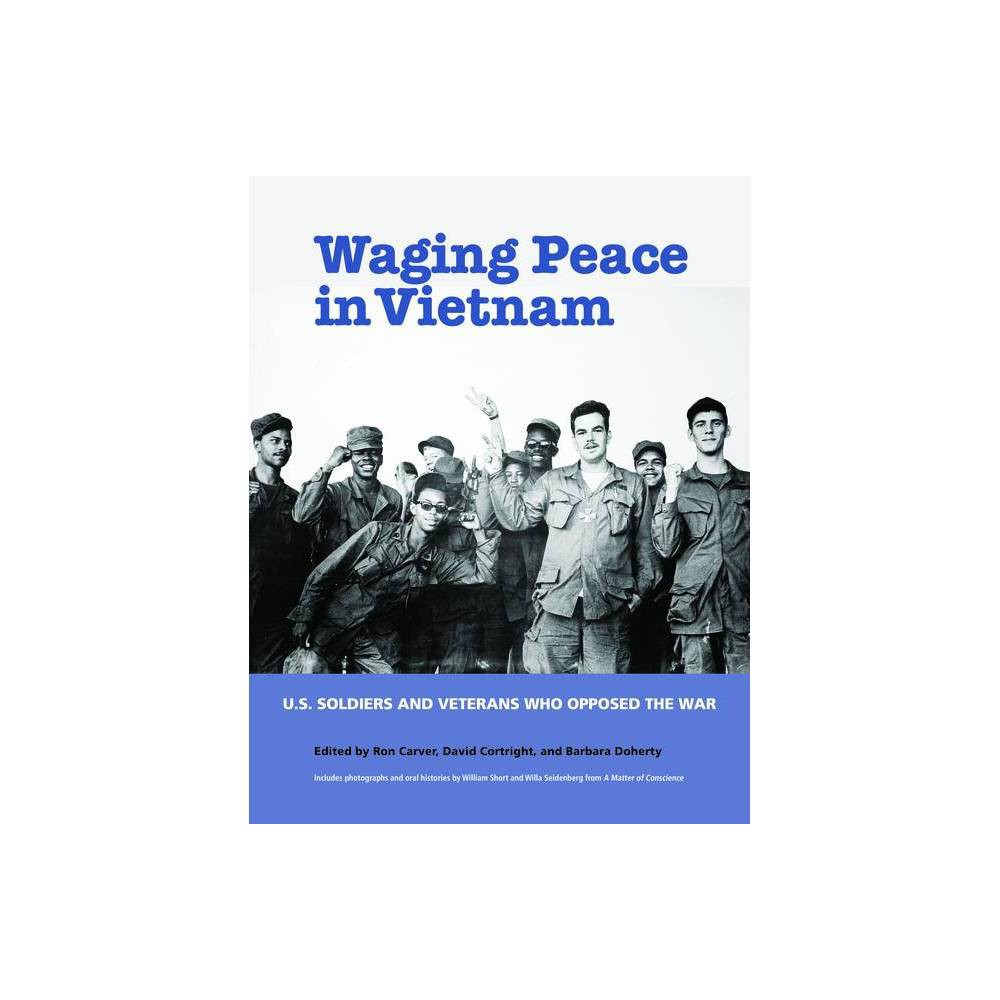 Waging Peace in Vietnam - by Ron Carver & David Cortright & Barbara Doherty (Paperback)