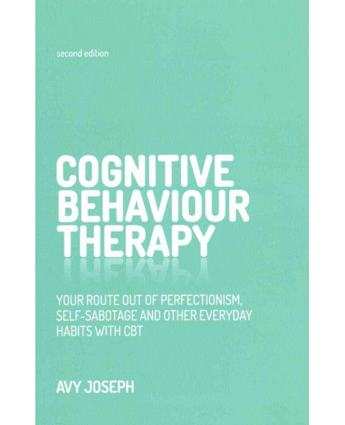 Cognitive Behaviour Therapy : Your Route Out of Perfectionism, Self-Sabotage and Other Everyday Habits - image 1 of 1