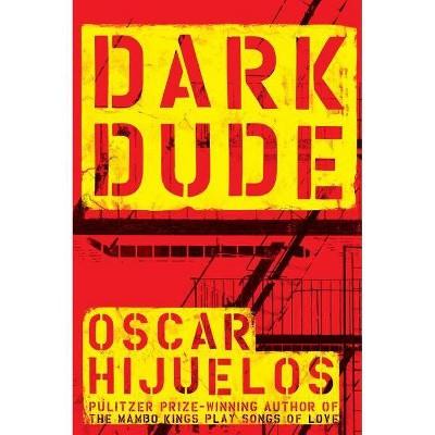 Dark Dude - by  Oscar Hijuelos (Paperback)