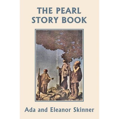 The Pearl Story Book (Yesterday's Classics) - by  Ada M Skinner & Eleanor L Skinner (Paperback)