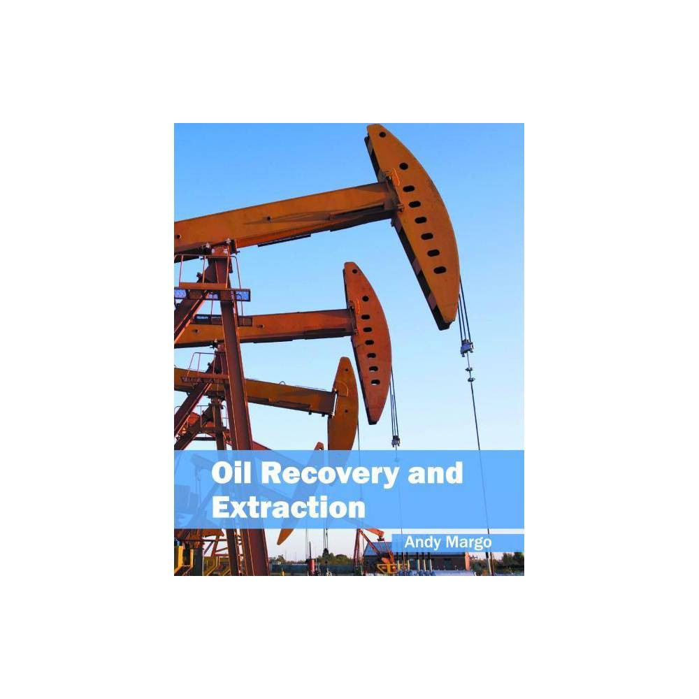Oil Recovery and Extraction - (Hardcover)
