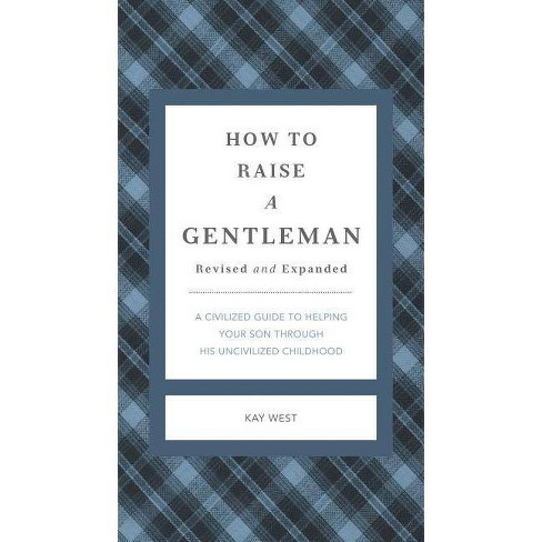 How to Raise a Gentleman Revised and Expanded - (Gentlemanners) by  Kay West (Hardcover) - image 1 of 1