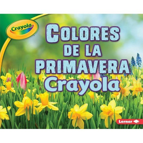 Colores de la Primavera Crayola - (Estaciones Crayola (R) (Crayola (R) Seasons)) by  Jodie Shepherd - image 1 of 1
