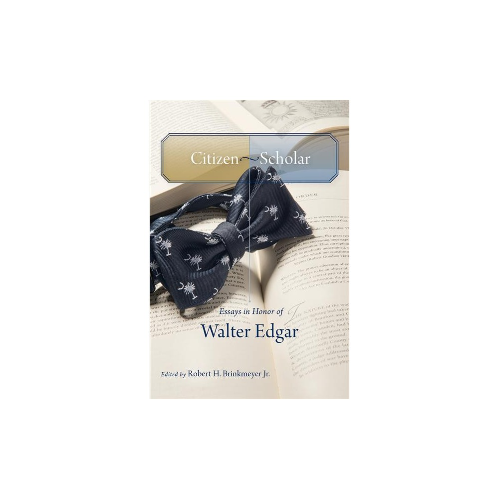 Citizen-Scholar : Essays in Honor of Walter Edgar (Hardcover)
