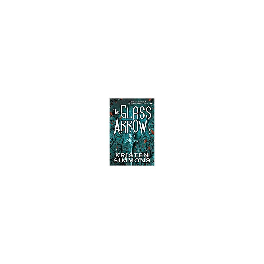 Glass Arrow (Reprint) (Paperback) (Kristen Simmons)