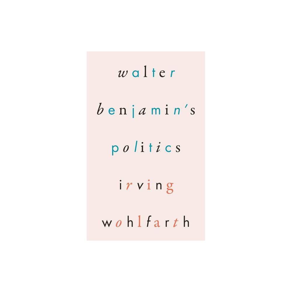 Walter Benjamin S Politics By Irving Wohlfarth Paperback
