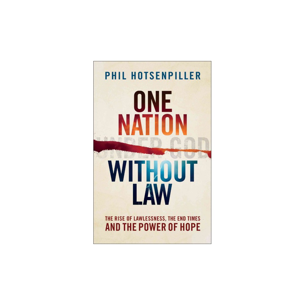 One Nation Without Law : The Rise of Lawlessness, the End Times and the Power of Hope (Paperback) (Phil