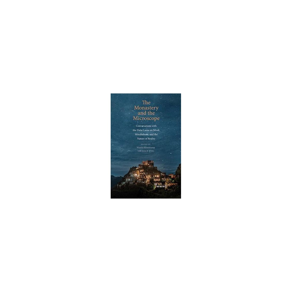 Monastery and the Microscope : Conversations With the Dalai Lama on Mind, Mindfulness, and the Nature of