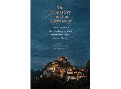Monastery and the Microscope : Conversations With the Dalai Lama on Mind, Mindfulness, and the Nature of - image 1 of 1