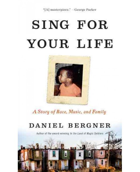 Sing for Your Life : A Story of Race, Music, and Family (Hardcover) (Daniel Bergner) - image 1 of 1