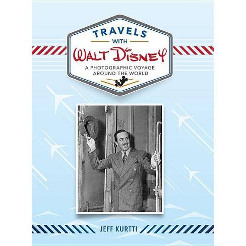Travels with Walt Disney - (Disney Editions Deluxe) by  Jeff Kurtti (Hardcover) - image 1 of 1