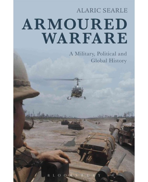 Armoured Warfare : A Military, Political and Global History (Hardcover) (Alaric Searle) - image 1 of 1