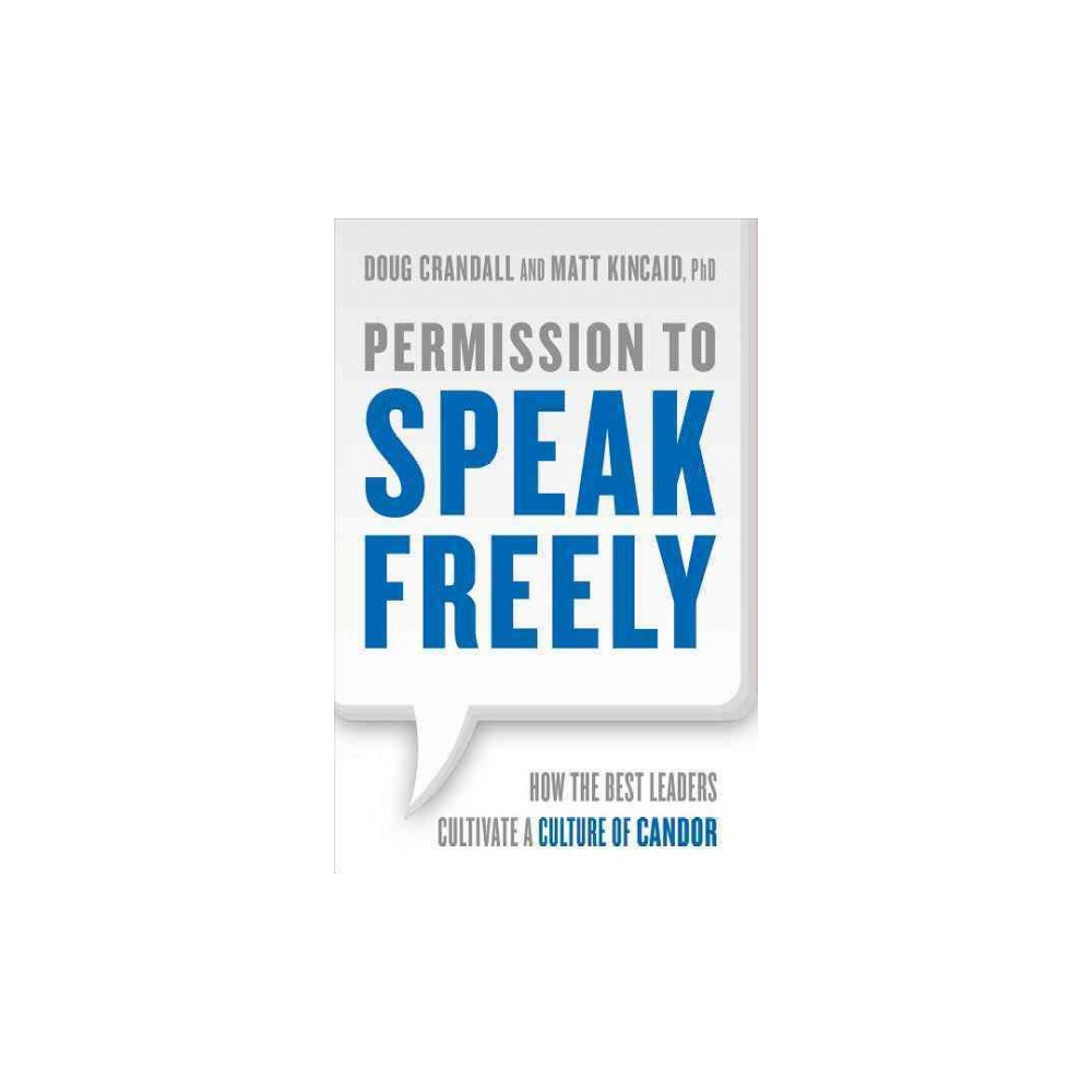 Permission to Speak Freely : How the Best Leaders Cultivate a Culture of Candor (Paperback) (Matt