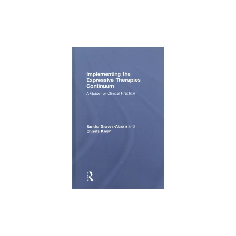 Implementing the Expressive Therapies Continuum : A Guide for Clinical Practice (Hardcover) (Sandra