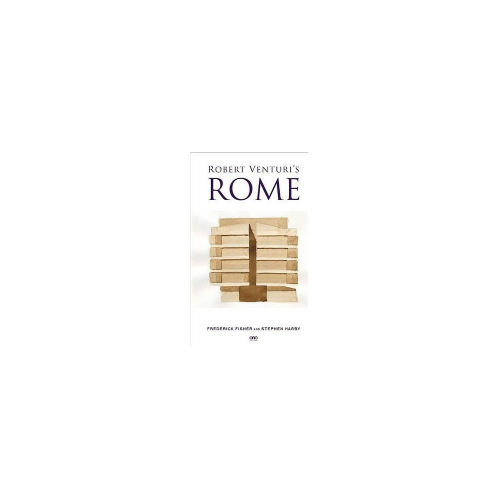 Robert Venturi's Rome - by Frederick Fisher & Stephen Harby (Paperback)