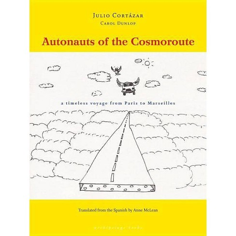 Autonauts of the Cosmoroute - by  Julio Cortazar & Carol Dunlop (Paperback) - image 1 of 1
