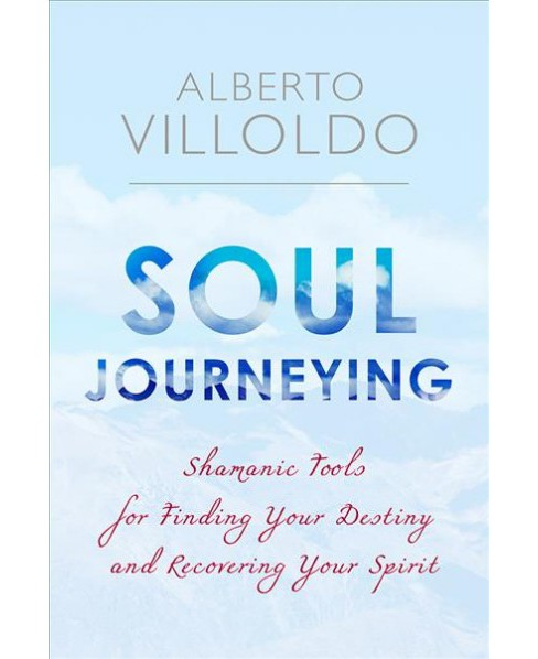 Soul Journeying : Shamanic Tools for Finding Your Destiny and Recovering Your Spirit (Revised) - image 1 of 1