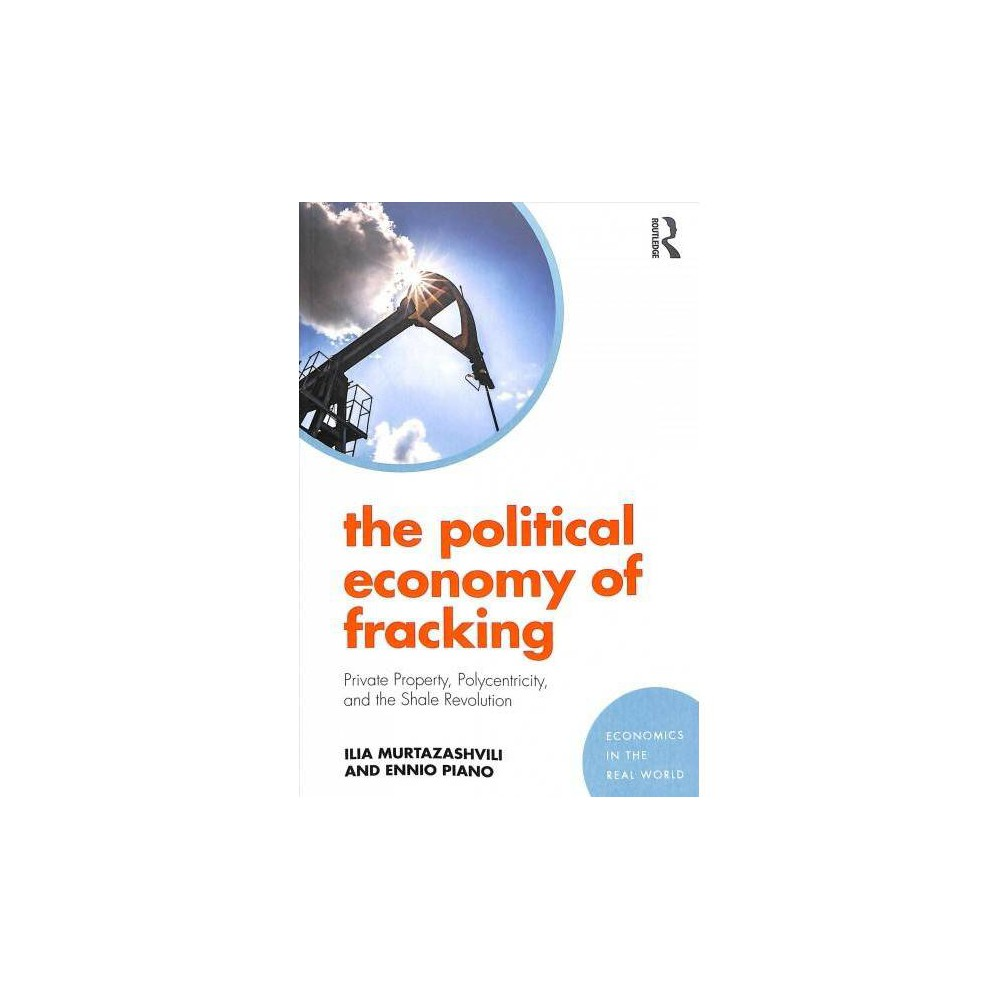 Political Economy of Fracking : Private Property, Polycentricity, and the Shale Revolution - (Paperback)