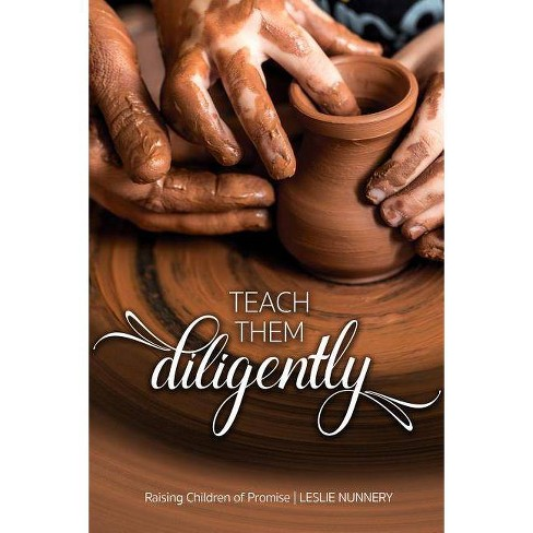 Teach Them Diligently - by  Leslie Nunnery (Paperback) - image 1 of 1