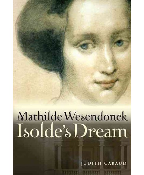 Mathilde Wesendonck, Isolde's Dream -  by Judith Cabaud (Hardcover) - image 1 of 1