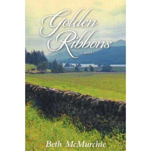 Golden Ribbons - by  Beth McMurchie (Paperback) - image 1 of 1