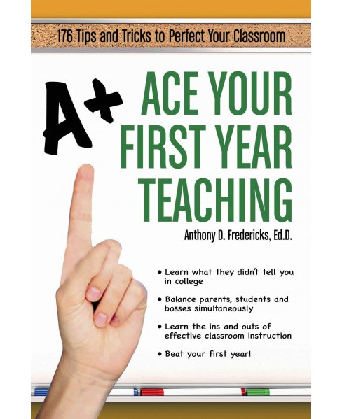 Ace Your First Year Teaching : How to Be an Effective and Successful Teacher (Paperback) (Anthony D. - image 1 of 1