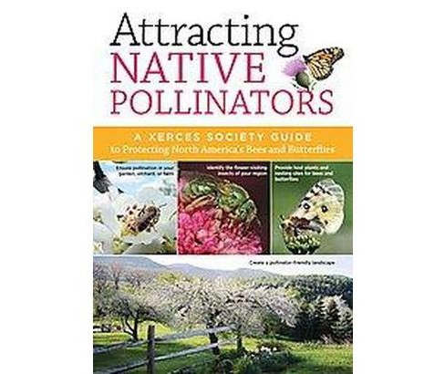 Attracting Native Pollinators : The Xerces Society Guide Protecting North America's Bees and Butterflies - image 1 of 1