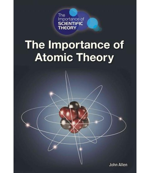 Importance of Atomic Theory (Hardcover) (John Allen) - image 1 of 1