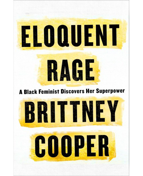 Eloquent Rage : A Black Feminist Discovers Her Superpower -  by Brittney Cooper (Hardcover) - image 1 of 1