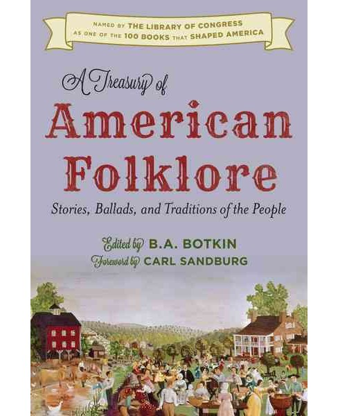 Treasury of American Folklore : Stories, Ballads, and Traditions of the People (Hardcover) (B. A. - image 1 of 1
