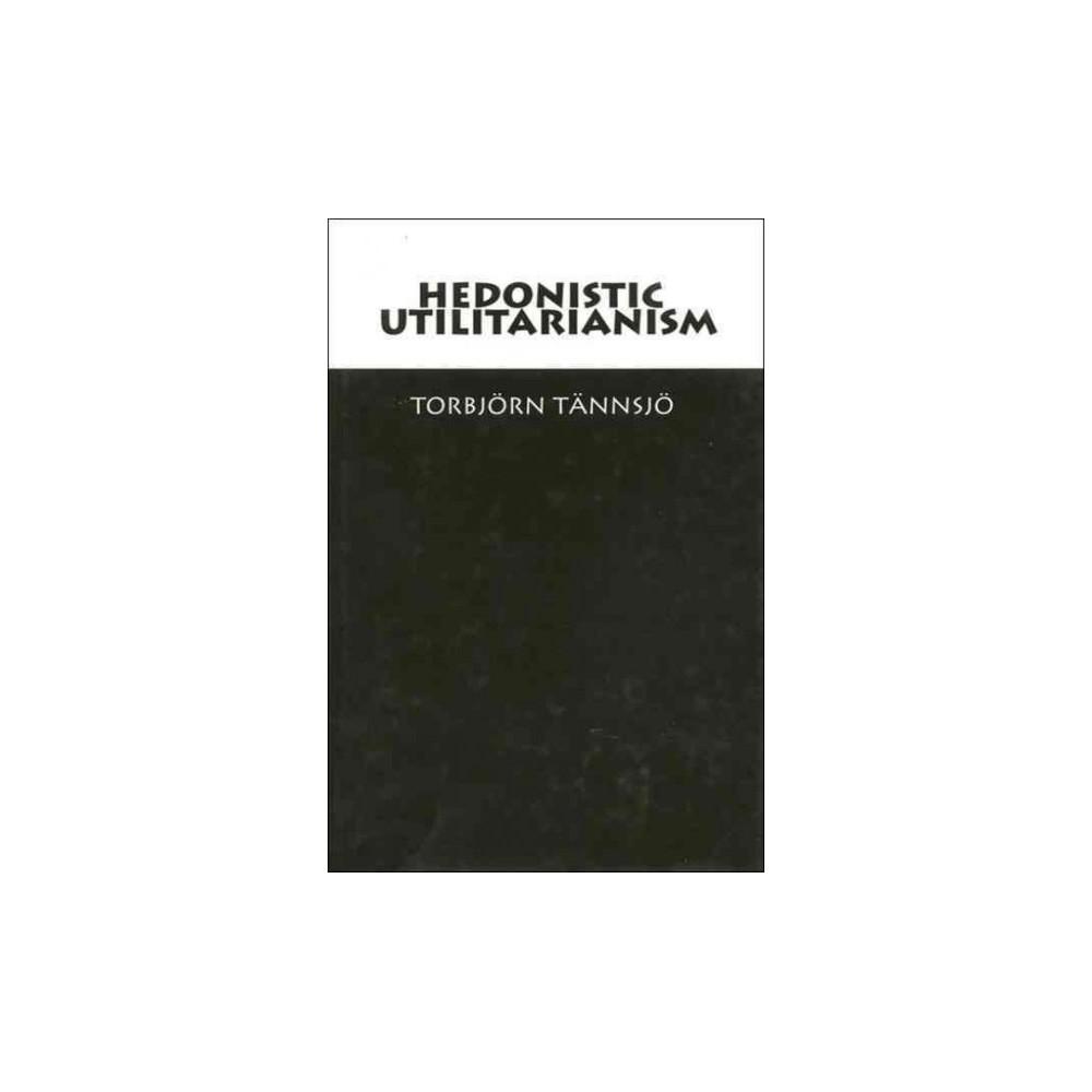 Hedonistic Utilitarianism (Hardcover) (Torbjorn Tannsjo)