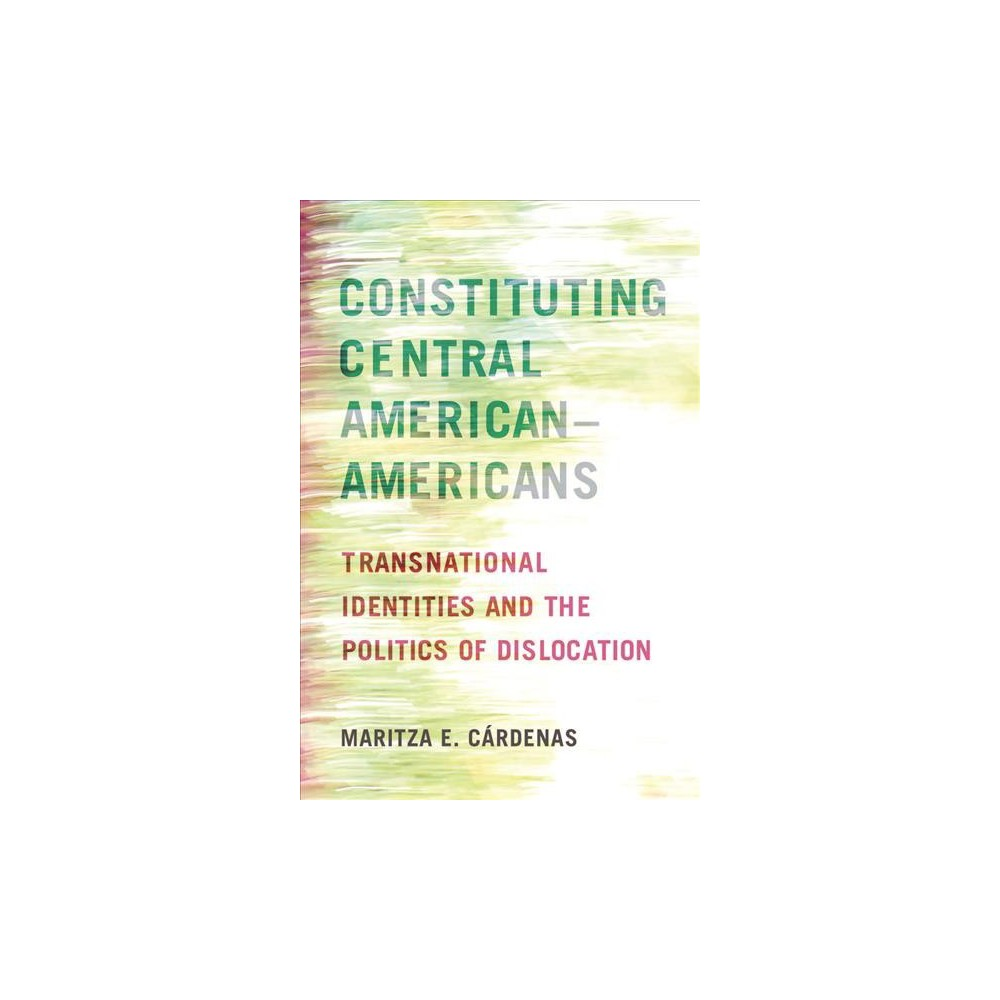 Constituting Central American–Americans : Transnational Identities and the Politics of Dislocation