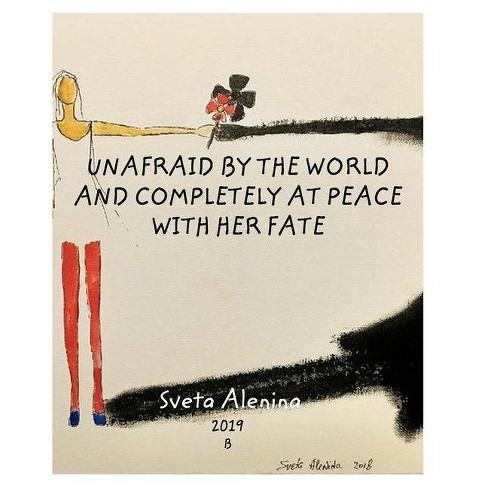Unafraid by the world and completely at peace with her fate. - by  Sveta Alenina (Paperback) - image 1 of 1
