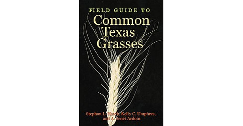 Field Guide to Common Texas Grasses (Paperback) (Stephan L. Hatch & Kelly C. Umphres & A. Jenu00e9t - image 1 of 1