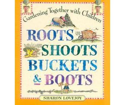 Roots, Shoots, Buckets & Boots : Gardening Together With Children (Paperback) (Sharon Lovejoy) - image 1 of 1