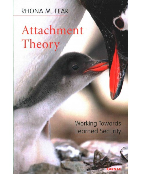 Attachment Theory : Working Towards Learned Security (Paperback) (Rhona M. Fear) - image 1 of 1