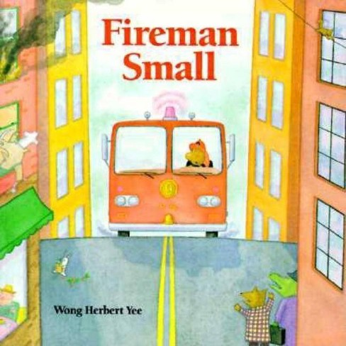 Fireman Small - by  Wong Herbert Yee (Paperback) - image 1 of 1