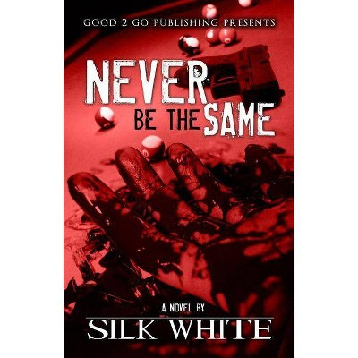 Never Be the Same - by  Silk White (Paperback)