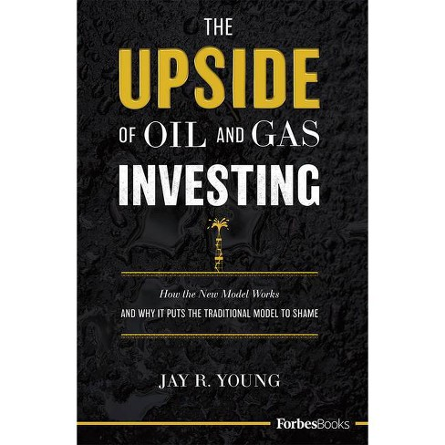 The Upside of Oil and Gas Investing - by  Jay R Young (Hardcover) - image 1 of 1